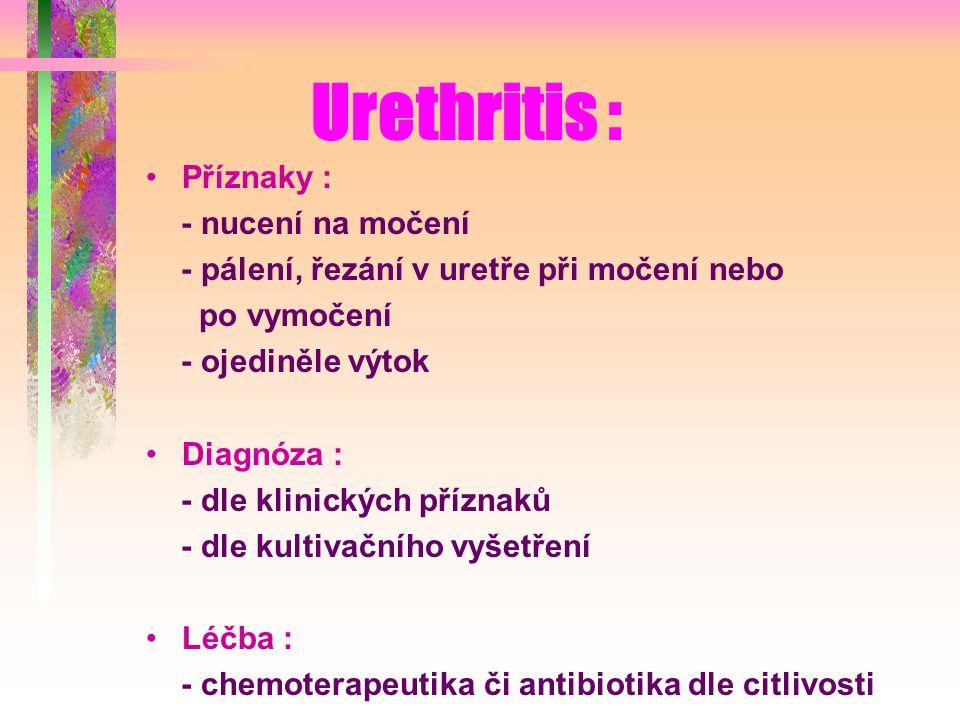 Urethritis : Příznaky : - nucení na močení