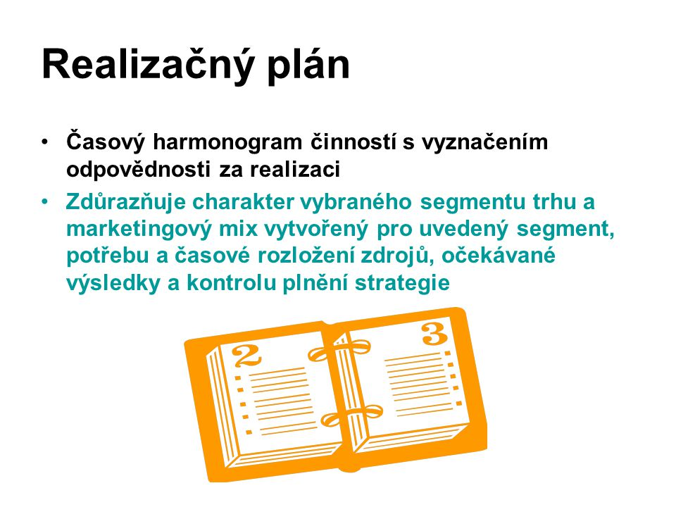 Realizačný plán Časový harmonogram činností s vyznačením odpovědnosti za realizaci.