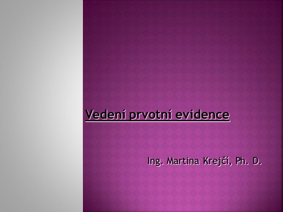 Vedení prvotní evidence Ing. Martina Krejčí, Ph. D.