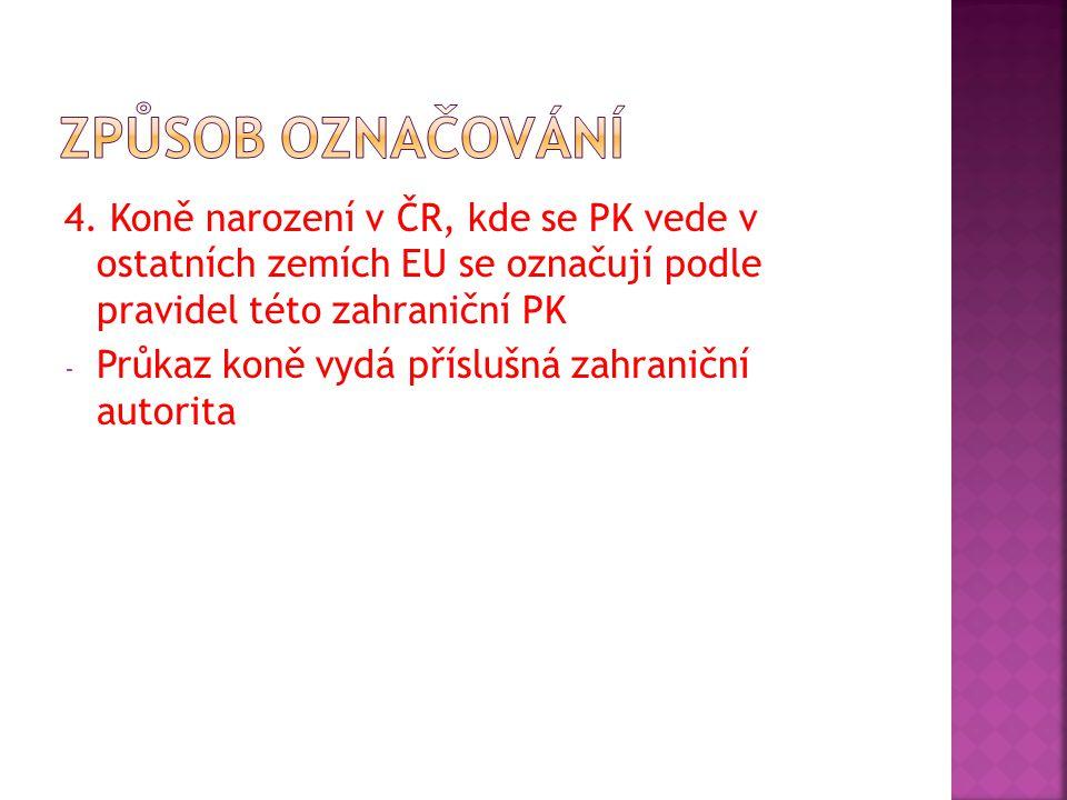 Způsob označování 4. Koně narození v ČR, kde se PK vede v ostatních zemích EU se označují podle pravidel této zahraniční PK.