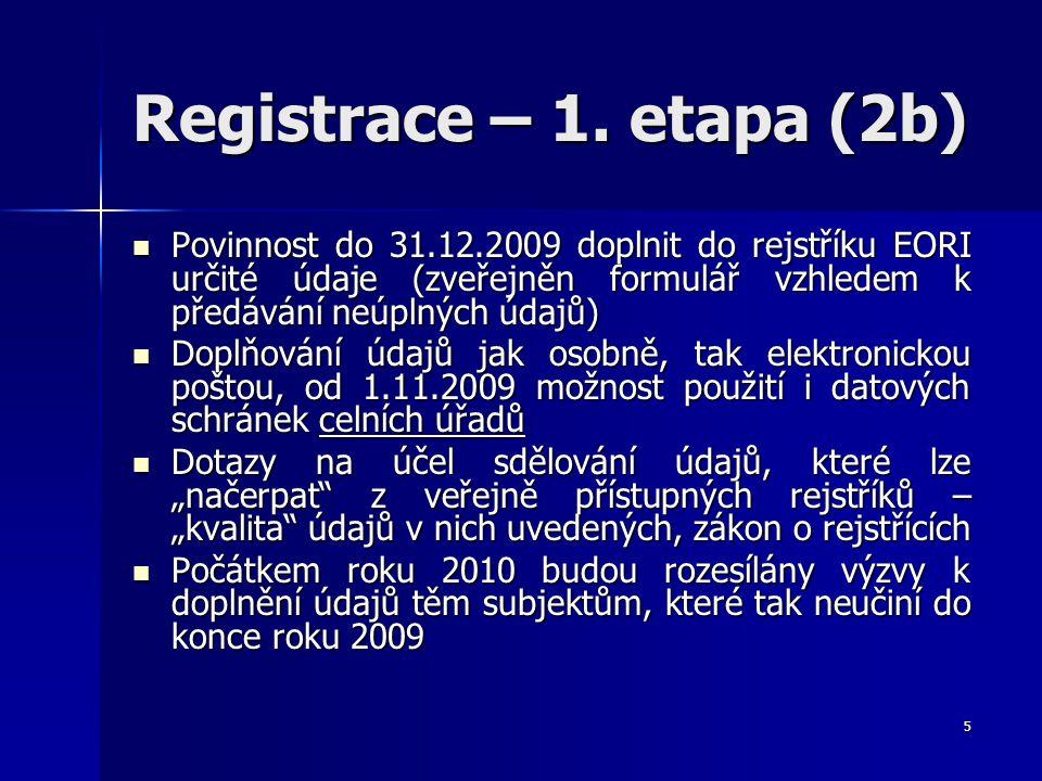 Registrace – 1. etapa (2b) Povinnost do 31.12.2009 doplnit do rejstříku EORI určité údaje (zveřejněn formulář vzhledem k předávání neúplných údajů)