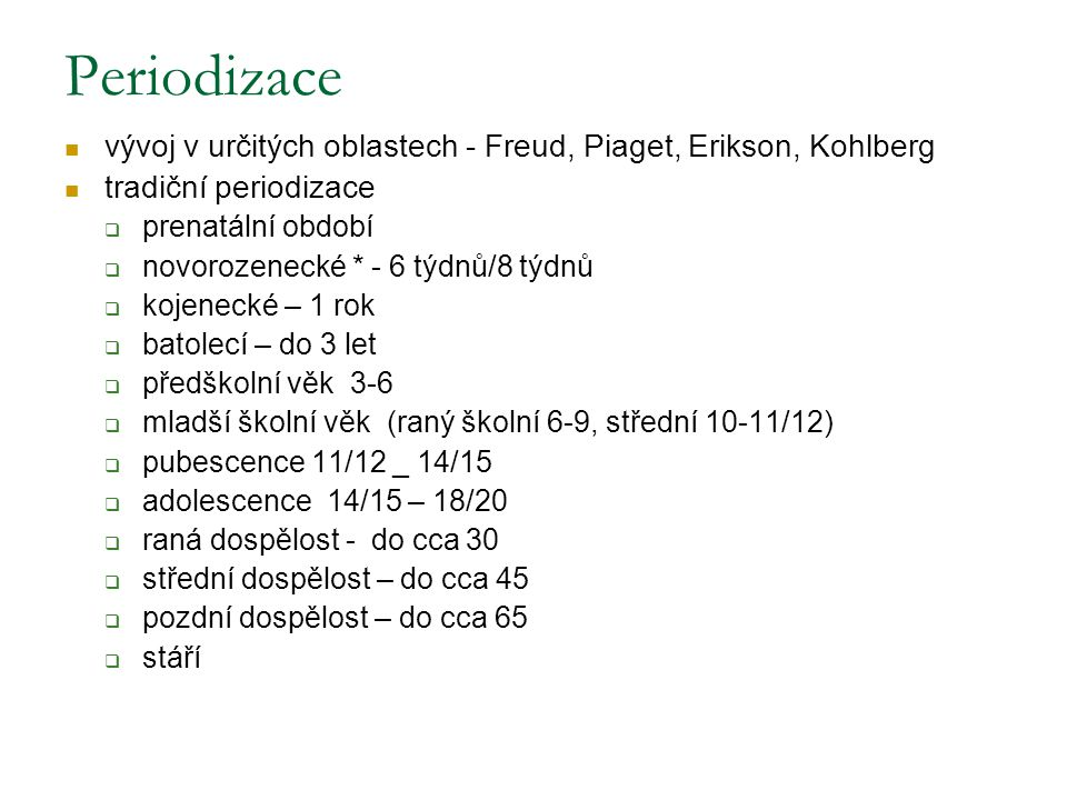 Periodizace vývoj v určitých oblastech - Freud, Piaget, Erikson, Kohlberg. tradiční periodizace. prenatální období.
