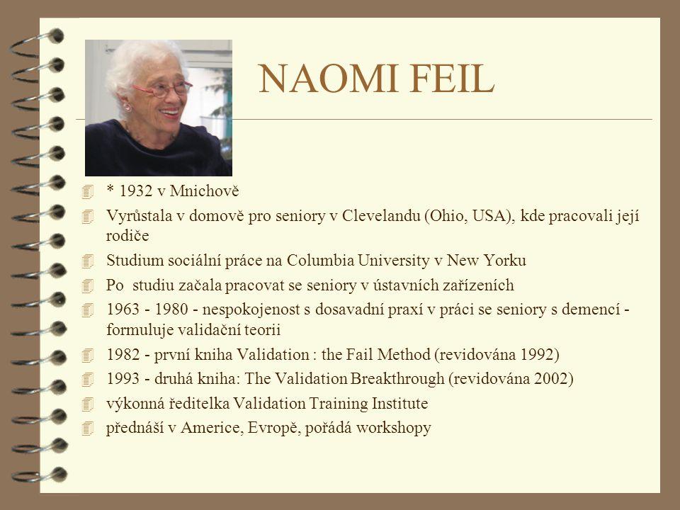 NAOMI FEIL * 1932 v Mnichově. Vyrůstala v domově pro seniory v Clevelandu (Ohio, USA), kde pracovali její rodiče.