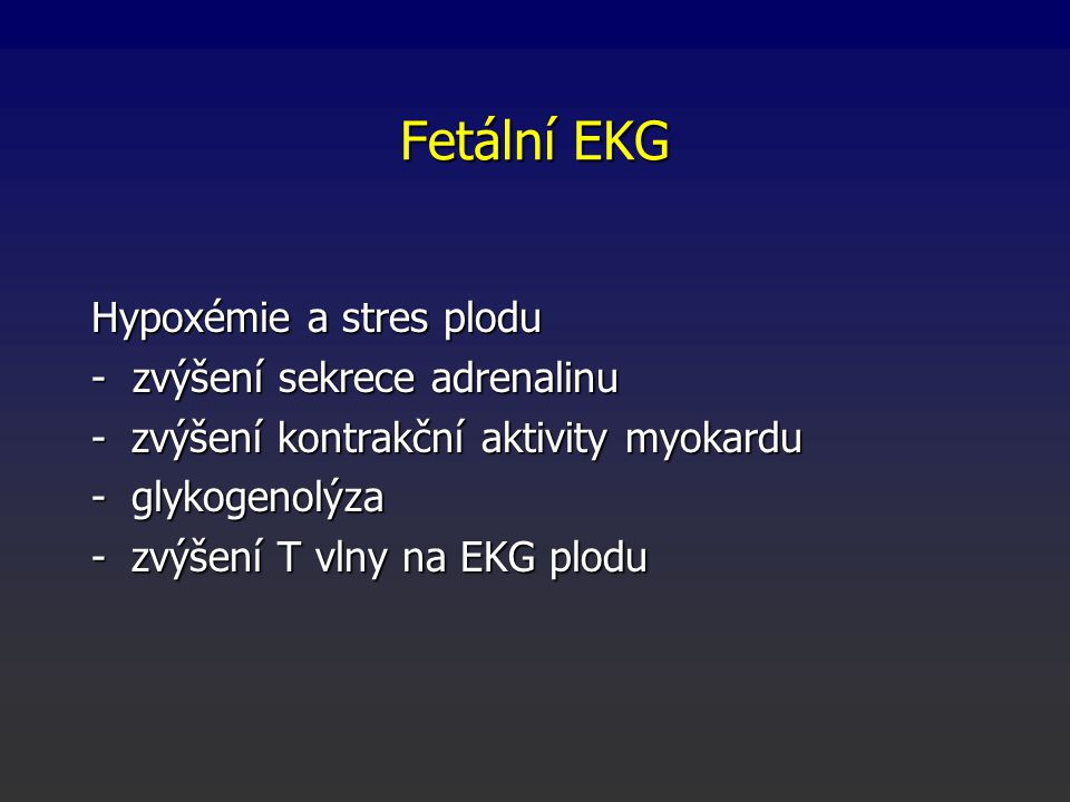 Fetální EKG Hypoxémie a stres plodu - zvýšení sekrece adrenalinu