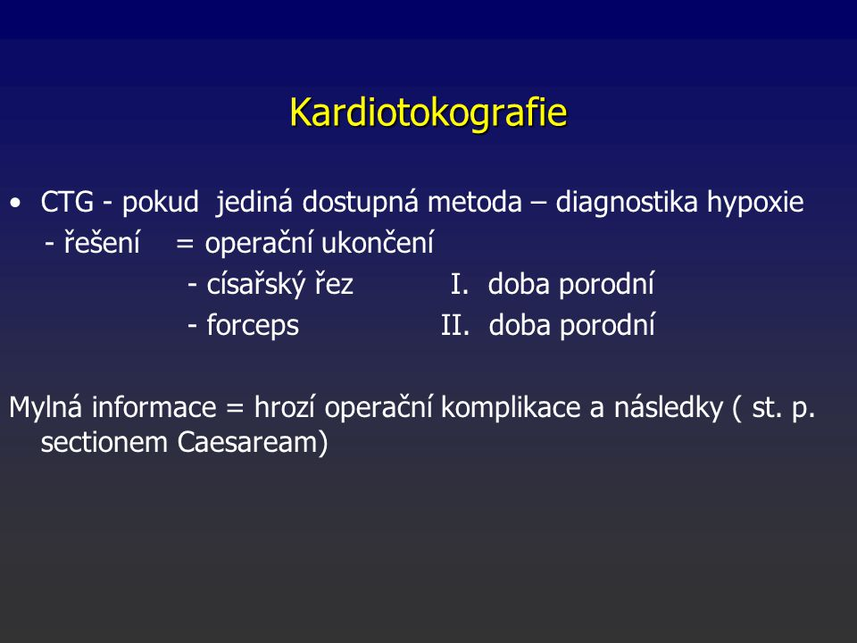 Kardiotokografie CTG - pokud jediná dostupná metoda – diagnostika hypoxie. - řešení = operační ukončení.