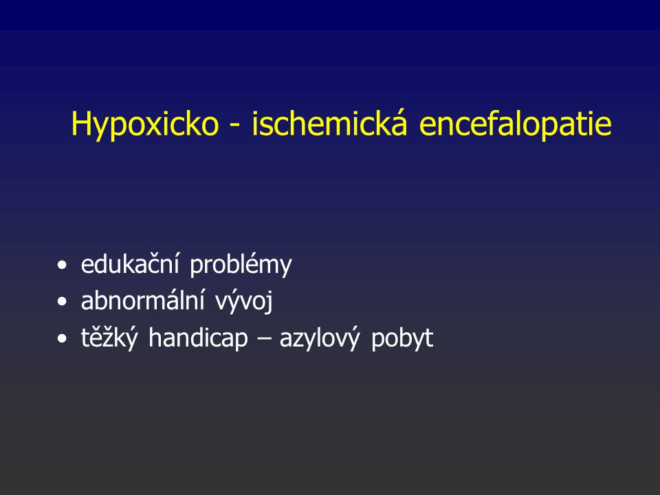 Hypoxicko - ischemická encefalopatie
