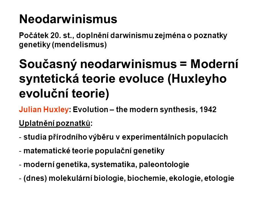 Neodarwinismus Počátek 20. st., doplnění darwinismu zejména o poznatky genetiky (mendelismus)