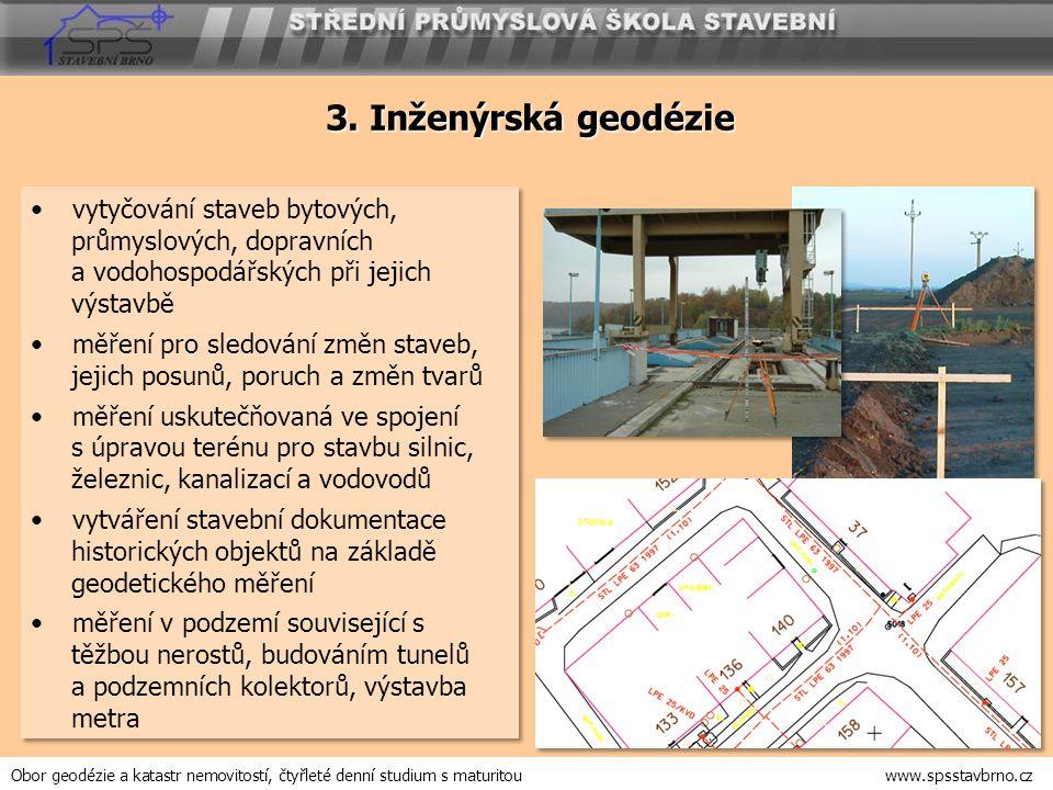 3. Inženýrská geodézie vytyčování staveb bytových, průmyslových, dopravních a vodohospodářských při jejich výstavbě.