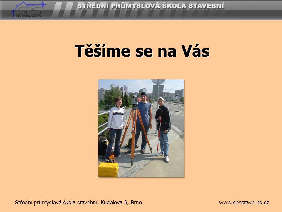 Těšíme se na Vás Střední průmyslová škola stavební, Kudelova 8, Brno www.spsstavbrno.cz