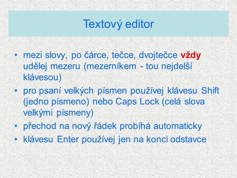Textový editor mezi slovy, po čárce, tečce, dvojtečce vždy udělej mezeru (mezerníkem - tou nejdelší klávesou)