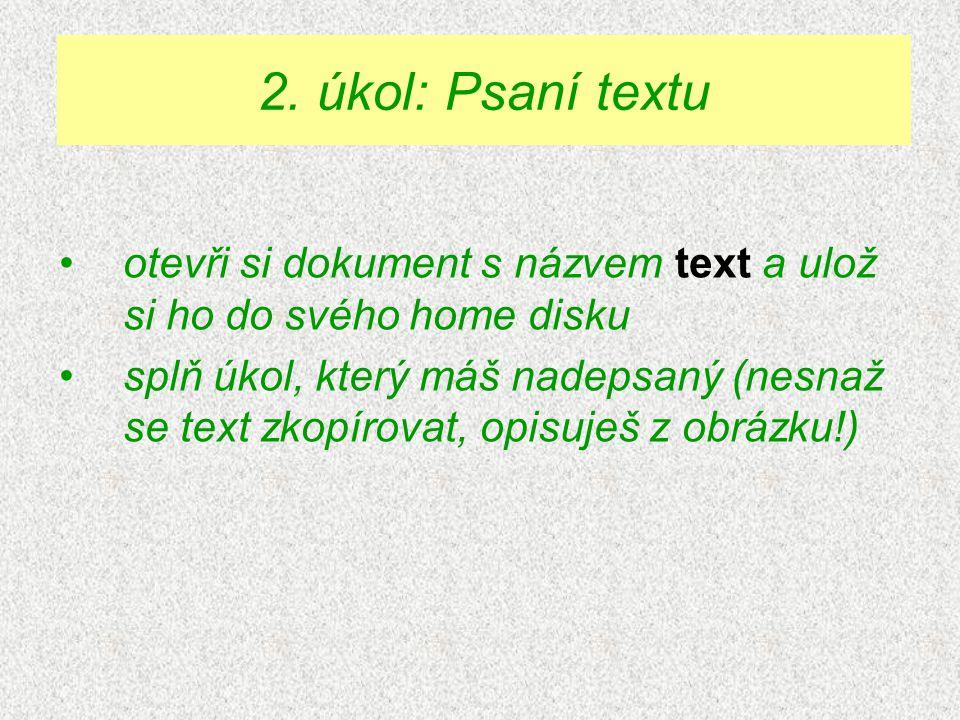 2. úkol: Psaní textu otevři si dokument s názvem text a ulož si ho do svého home disku.