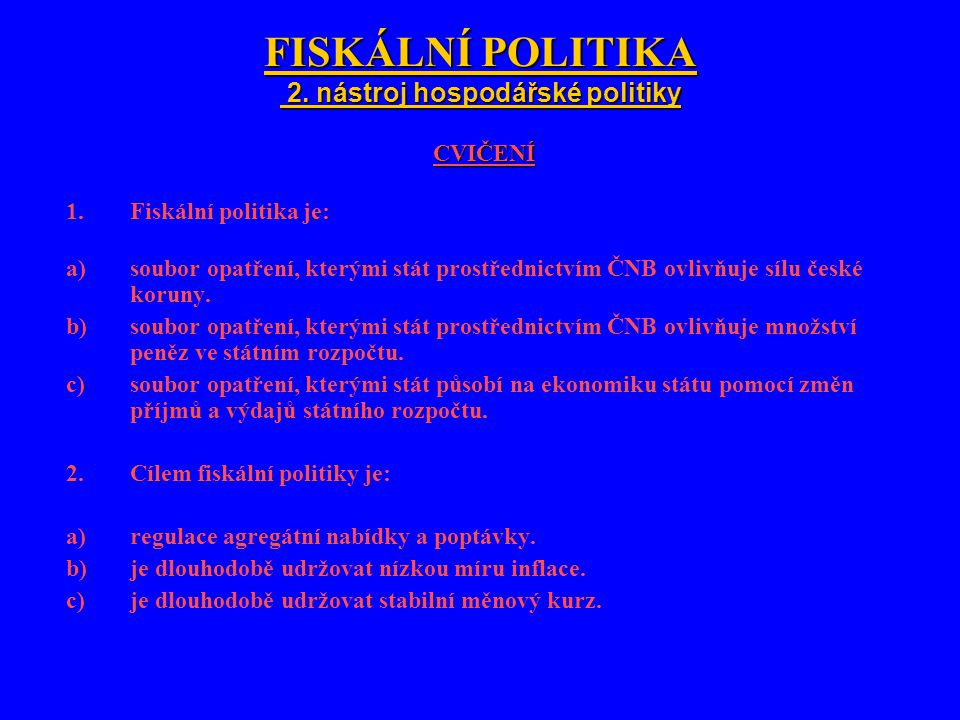 FISKÁLNÍ POLITIKA 2. nástroj hospodářské politiky