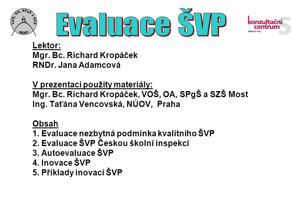 Evaluace ŠVP Lektor: Mgr. Bc. Richard Kropáček RNDr. Jana Adamcová
