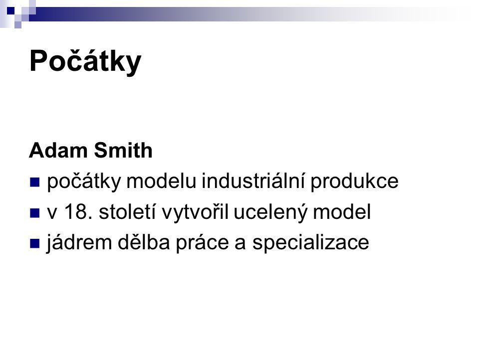 Počátky Adam Smith počátky modelu industriální produkce