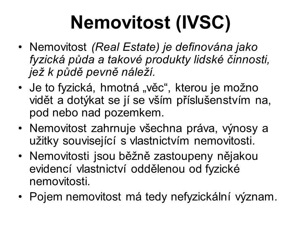 Nemovitost (IVSC) Nemovitost (Real Estate) je definována jako fyzická půda a takové produkty lidské činnosti, jež k půdě pevně náleží.