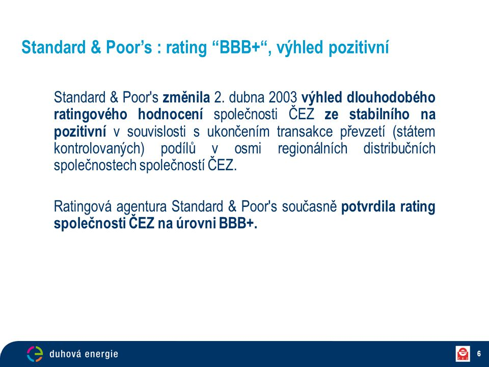 Standard & Poor's : rating BBB+ , výhled pozitivní