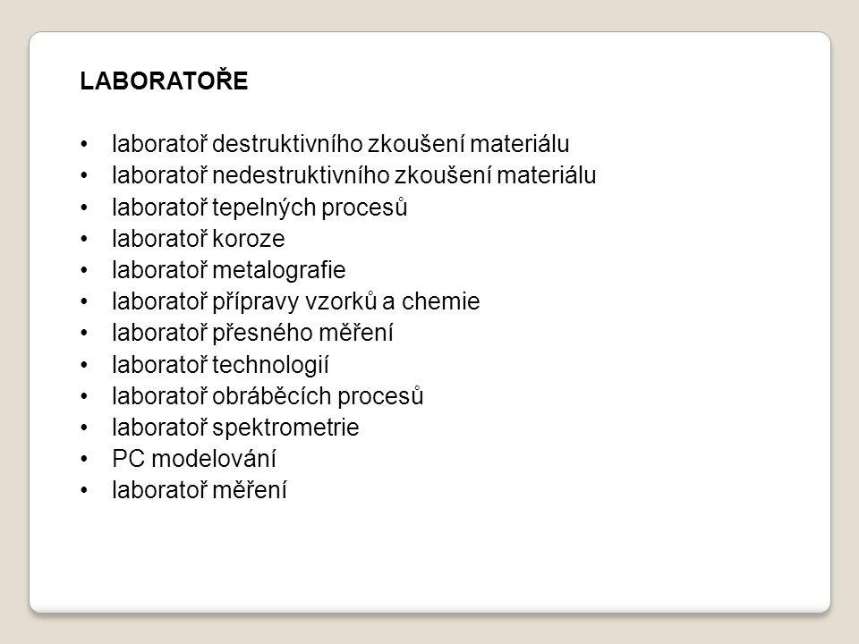 LABORATOŘE laboratoř destruktivního zkoušení materiálu. laboratoř nedestruktivního zkoušení materiálu.