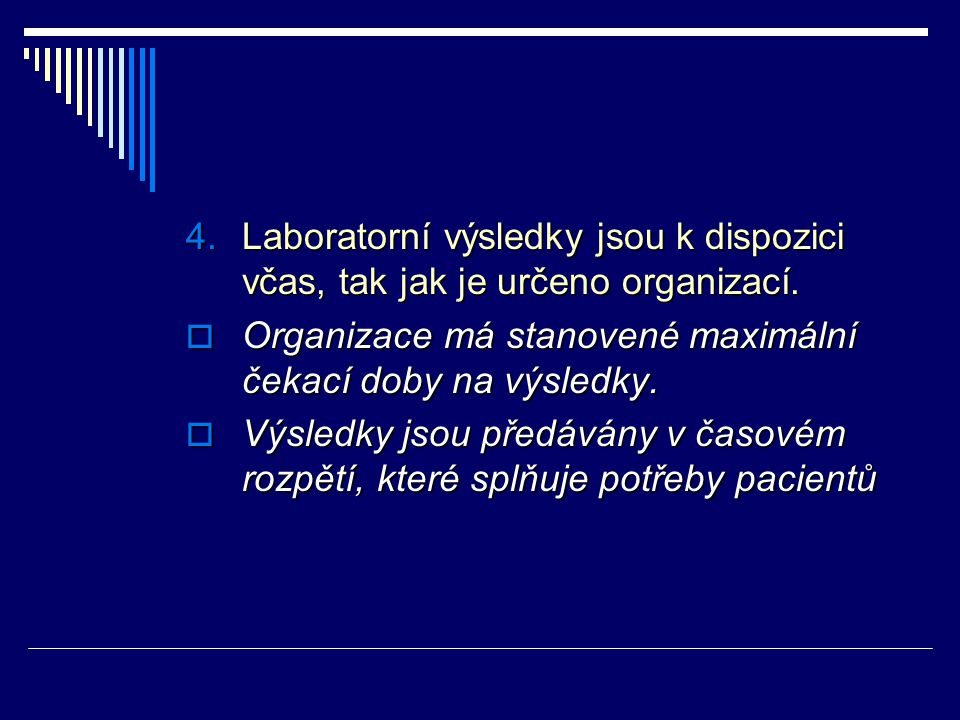 Laboratorní výsledky jsou k dispozici včas, tak jak je určeno organizací.