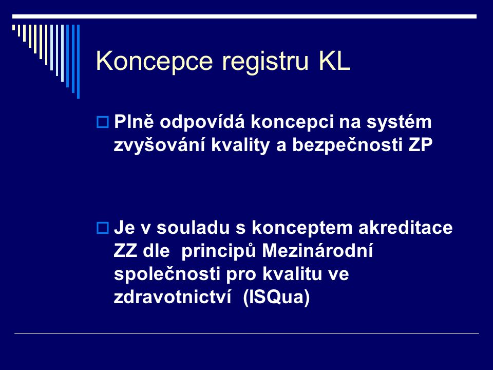 Koncepce registru KL Plně odpovídá koncepci na systém zvyšování kvality a bezpečnosti ZP.