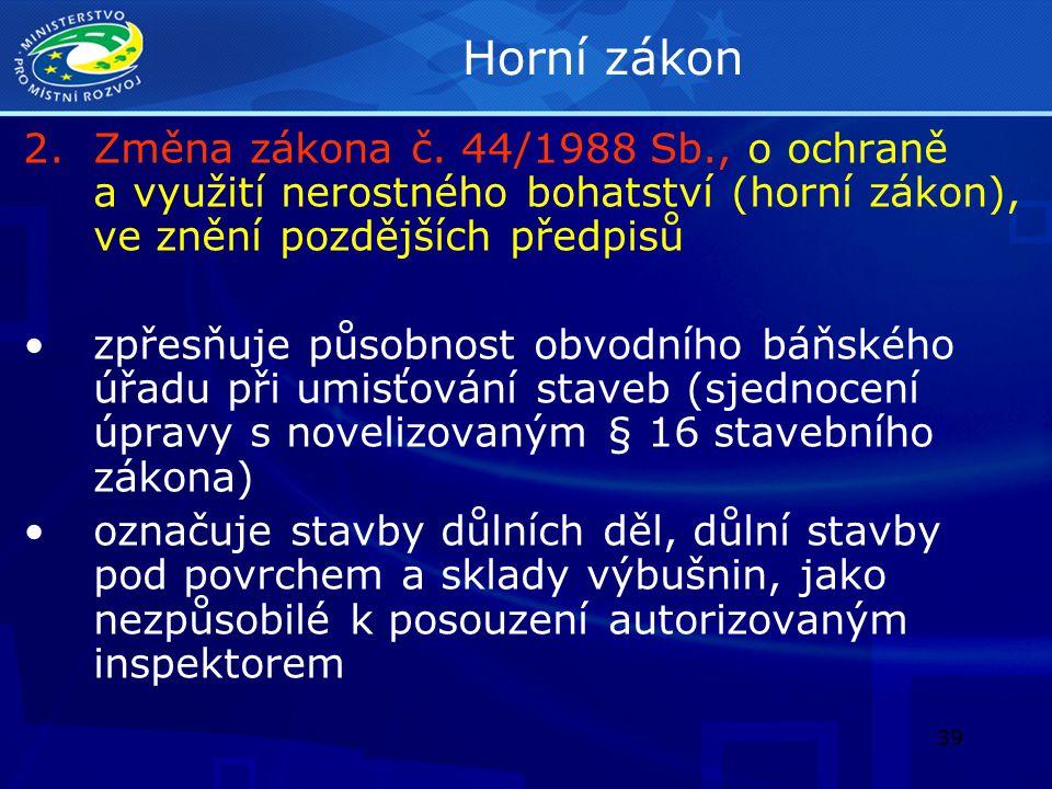 Horní zákon Změna zákona č. 44/1988 Sb., o ochraně a využití nerostného bohatství (horní zákon), ve znění pozdějších předpisů.
