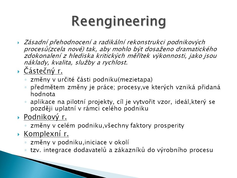 Reengineering Částečný r. Podnikový r. Komplexní r.