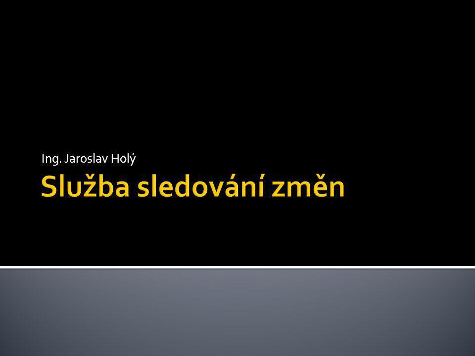 Ing. Jaroslav Holý Služba sledování změn