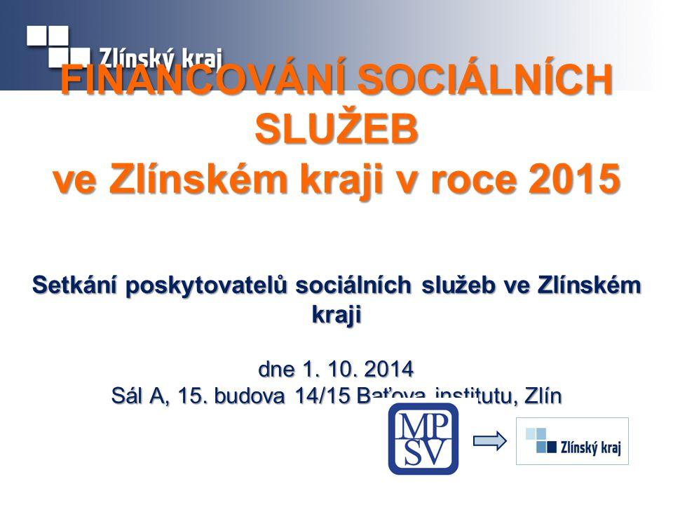 FINANCOVÁNÍ SOCIÁLNÍCH SLUŽEB ve Zlínském kraji v roce 2015 Setkání poskytovatelů sociálních služeb ve Zlínském kraji dne 1.