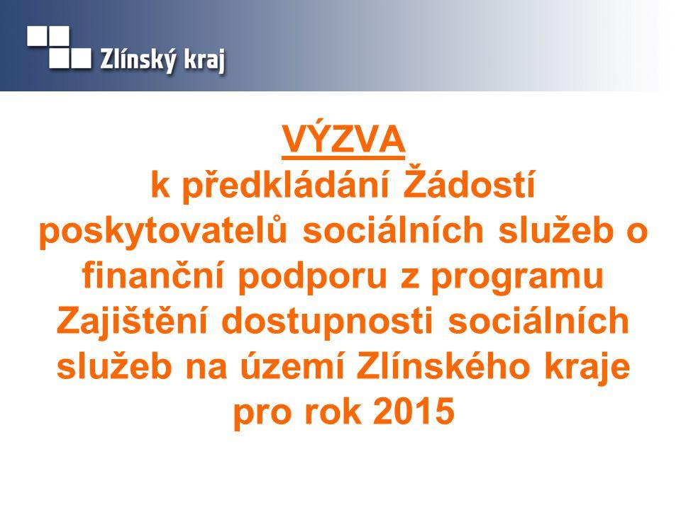 VÝZVA k předkládání Žádostí poskytovatelů sociálních služeb o finanční podporu z programu Zajištění dostupnosti sociálních služeb na území Zlínského kraje pro rok 2015