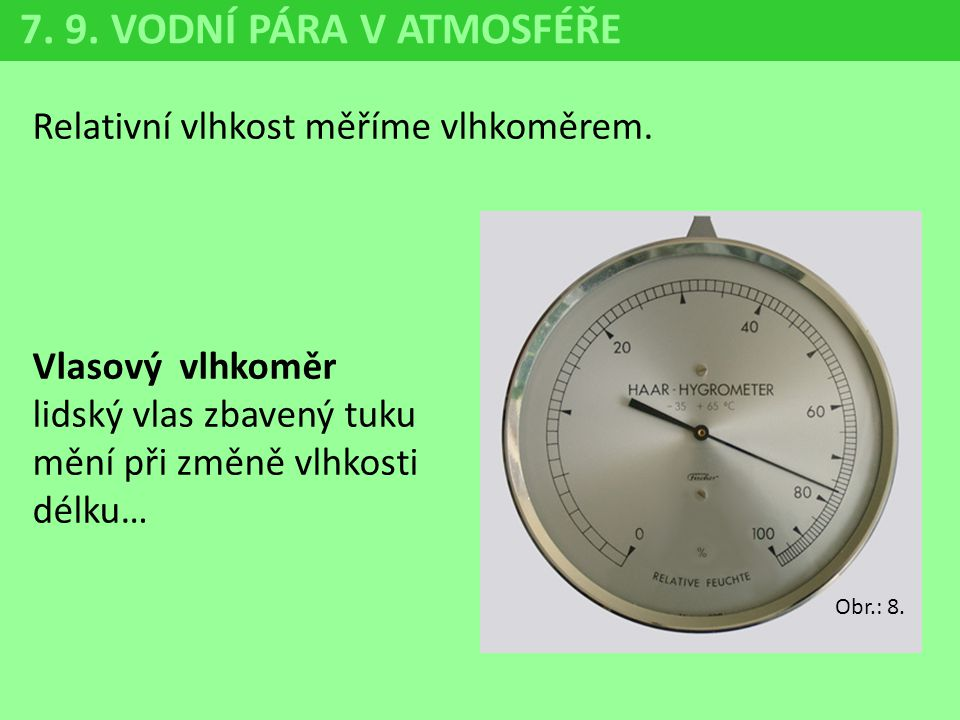 7. 9. VODNÍ PÁRA V ATMOSFÉŘE Relativní vlhkost měříme vlhkoměrem.