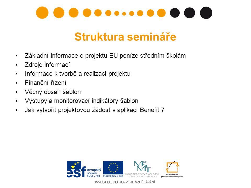 Struktura semináře Základní informace o projektu EU peníze středním školám. Zdroje informací. Informace k tvorbě a realizaci projektu.