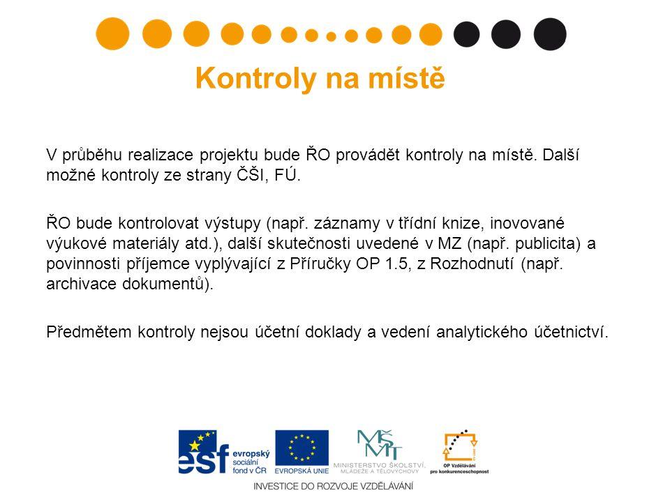Kontroly na místě V průběhu realizace projektu bude ŘO provádět kontroly na místě. Další možné kontroly ze strany ČŠI, FÚ.