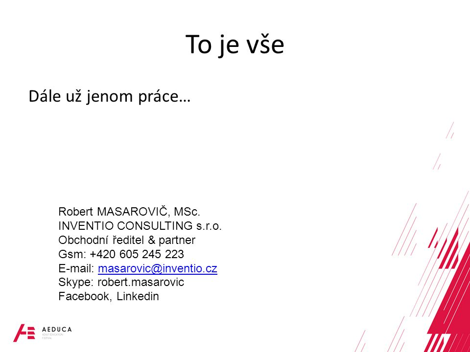 To je vše Dále už jenom práce… Robert MASAROVIČ, MSc.