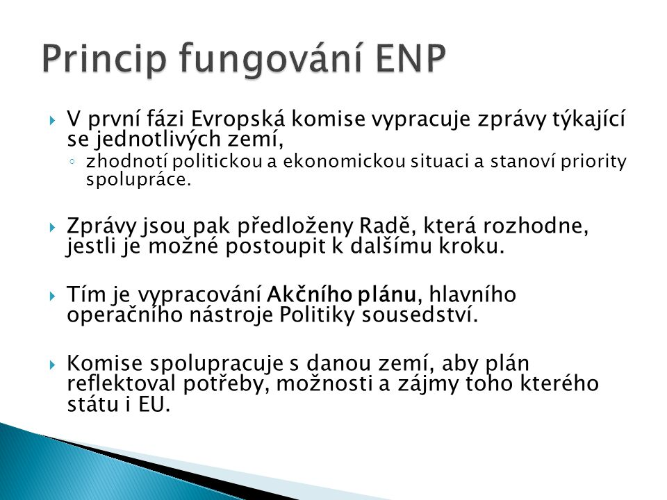 Princip fungování ENP V první fázi Evropská komise vypracuje zprávy týkající se jednotlivých zemí,