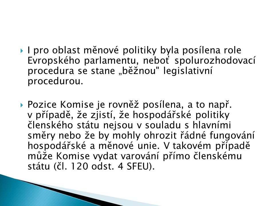 """I pro oblast měnové politiky byla posílena role Evropského parlamentu, neboť spolurozhodovací procedura se stane """"běžnou legislativní procedurou."""