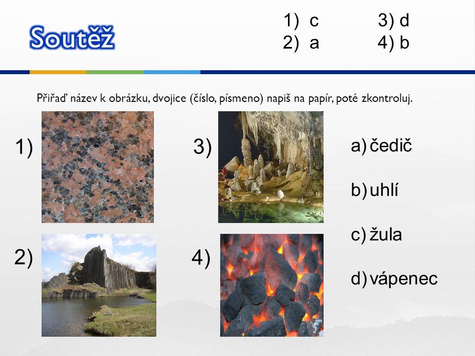 Soutěž 1) 3) 2) 4) c 3) d a 4) b čedič uhlí žula vápenec