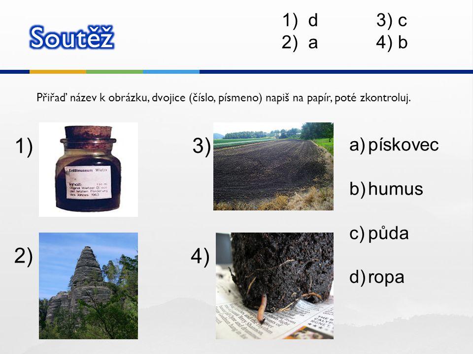 Soutěž 1) 3) 2) 4) d 3) c a 4) b pískovec humus půda ropa