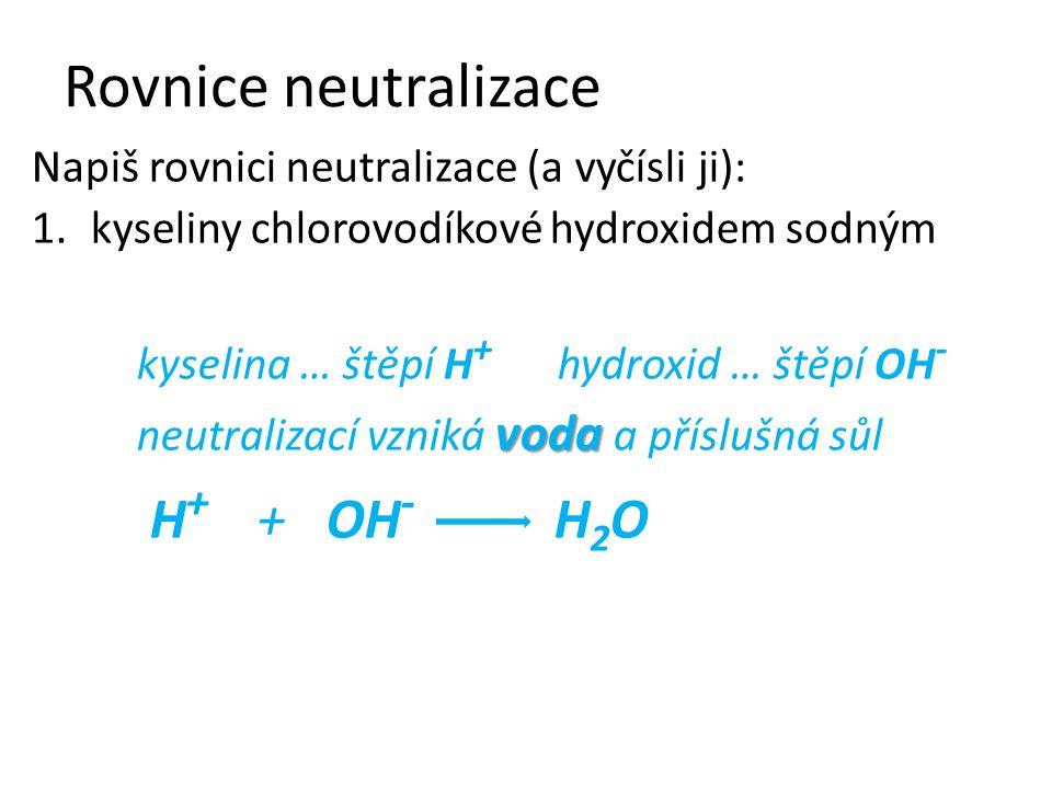 Rovnice neutralizace Napiš rovnici neutralizace (a vyčísli ji):