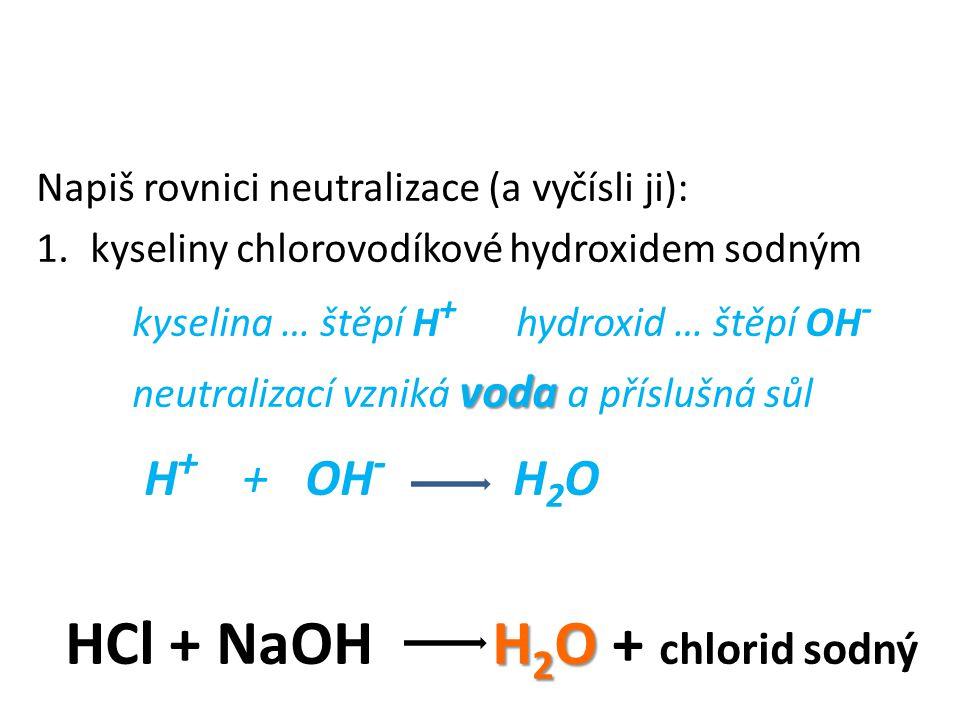 HCl + NaOH H2O + chlorid sodný