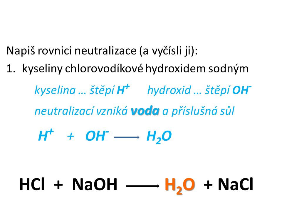 HCl + NaOH H2O + NaCl Napiš rovnici neutralizace (a vyčísli ji):