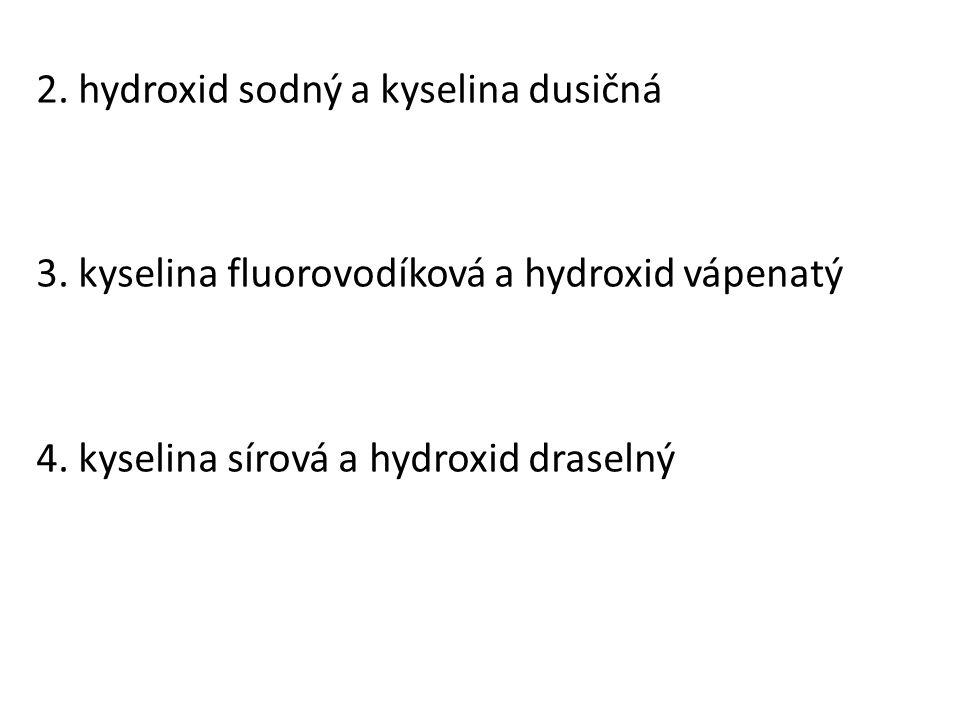 2. hydroxid sodný a kyselina dusičná 3