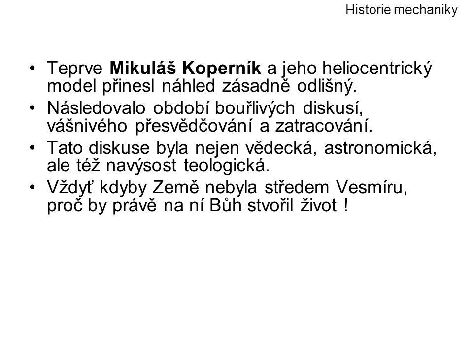Historie mechaniky Teprve Mikuláš Koperník a jeho heliocentrický model přinesl náhled zásadně odlišný.