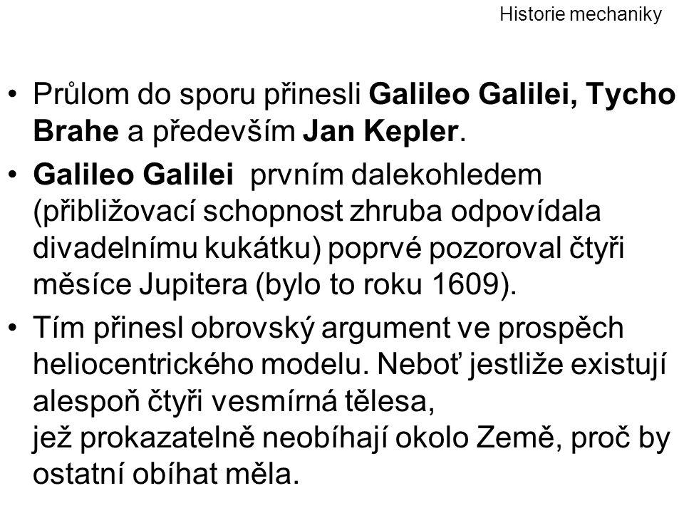 Historie mechaniky Průlom do sporu přinesli Galileo Galilei, Tycho Brahe a především Jan Kepler.