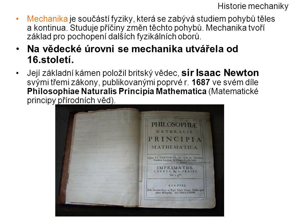 Na vědecké úrovni se mechanika utvářela od 16.století.