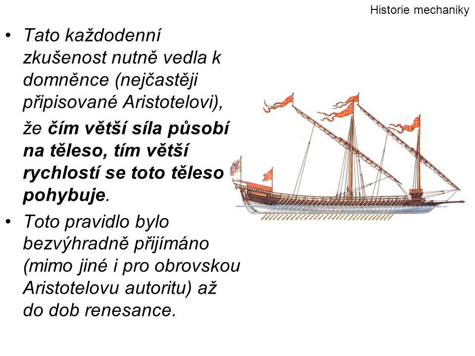 Historie mechaniky Tato každodenní zkušenost nutně vedla k domněnce (nejčastěji připisované Aristotelovi),