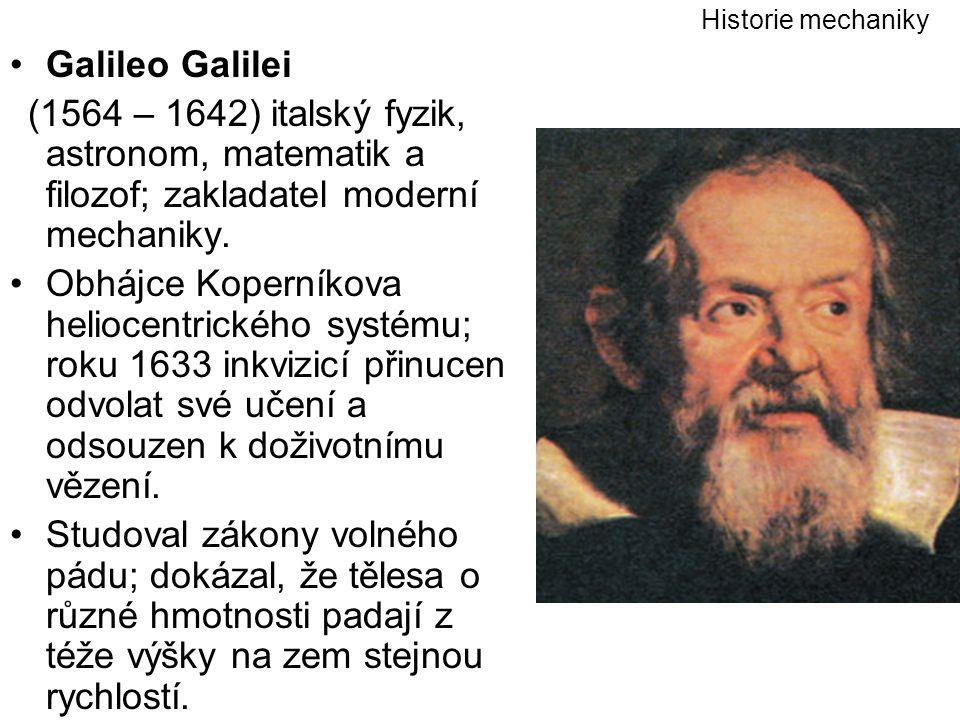 Historie mechaniky Galileo Galilei. (1564 – 1642) italský fyzik, astronom, matematik a filozof; zakladatel moderní mechaniky.