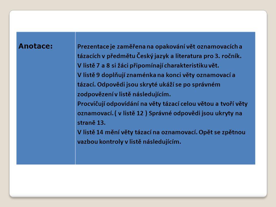 Anotace: Prezentace je zaměřena na opakování vět oznamovacích a tázacích v předmětu Český jazyk a literatura pro 3. ročník.