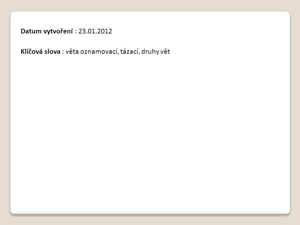 Datum vytvoření : 23.01.2012 Klíčová slova : věta oznamovací, tázací, druhy vět