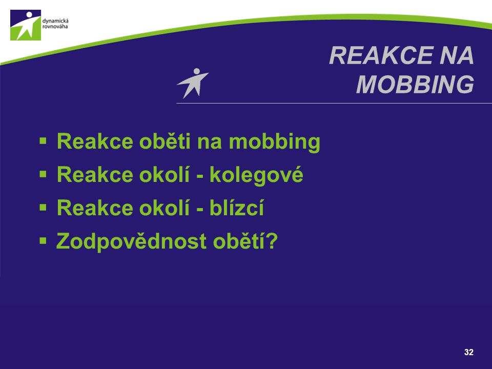 Reakce na mobbing Reakce oběti na mobbing Reakce okolí - kolegové