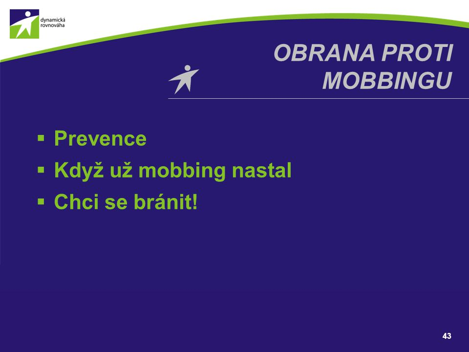 Obrana proti mobbingu Prevence Když už mobbing nastal Chci se bránit!