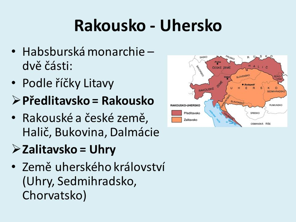 Rakousko - Uhersko Habsburská monarchie – dvě části: